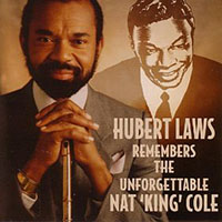 Hubert Laws Remembers the Unforgettable Nat King Cole