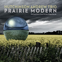 "Read ""Hutchinson Andrew Trio: Prairie Modern"" reviewed by John Kelman"
