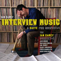 "Trumpeter/Composer Ian Carey's 5th CD, ""Interview Music: A Suite For Quintet+1,"" To Be Released April 8 By Carey's Kabocha Records"