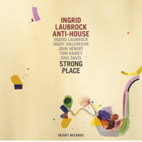Ingrid Laubrock Anti-House: Strong Place