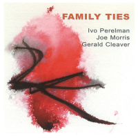 Ivo Perelman / Joe Morris / Gerald Cleaver: Family Ties