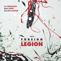 Ivo Perelman / Matthew Shipp / Gerald Cleaver: The Foreign Legion