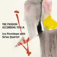 Ivo Perelman with Sirius String Quartet: The Passion According to G.H.