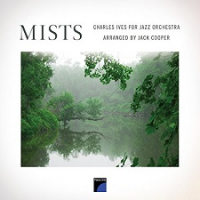 2014 top 50 most recommended CD reviews: Mists—Charles Ives for Jazz Orchestra by Jack Cooper