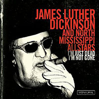 James Luther Dickinson/North Mississippi Allstars: I'm Just Dead, I'm Not Gone