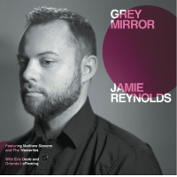 Jamie Reynolds: Grey Mirror
