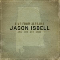 Album Jason Isbell and the 400 Unit: Live From Alabama by Jason Isbell