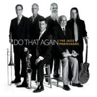 Album The Jazz Professors: Live from the UCF-Orlando Jazz Festival / Do That... by The Jazz Professors