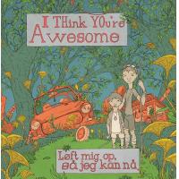 I Think You're Awesome: Løft mig op, så jeg kan nå
