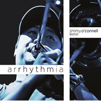 Jimmy O'Connell Sixtet: Arrhythmia