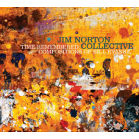 Jim Norton Collective: Time Remembered: Compositions of Bill Evans