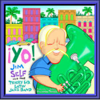 Jim Self and the Tricky Lix Latin Jazz Band: Yo!