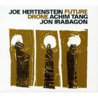 Joe Hertenstein - Achim Tang - Jon Irabagon: Future Drone