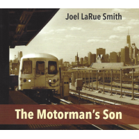 Joel LaRue Smith: The Motorman's Son