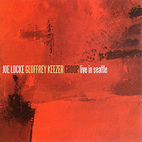 "Read ""Joe Locke / Geoffrey Keezer Group: Live in Seattle"" reviewed by"