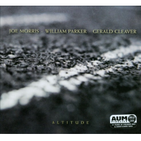 Joe Morris / William Parker / Gerald Cleaver: Altitude
