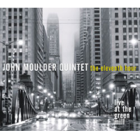 John Moulder Quintet: The Eleventh Hour:  Live at the Green Mill