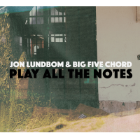 Jon Lundbom & Big Five Chord: Play All the Notes