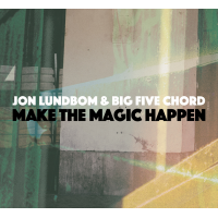 Jon Lundbom & Big Five Chord: Make Magic Happen
