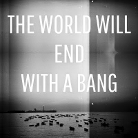 Jon Mapp: The World Will End with A Bang