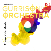 Jose Gurria's Gurrisonic Orchestra: Three Kids Music