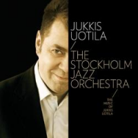 Jukkis Uotila / Stockholm Jazz Orchestra: The Music of Jukkis Uotila
