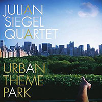 "Read ""Julian Siegel Quartet: Urban Theme Park"" reviewed by Chris May"