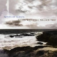 Julian Waterfall Pollack Trio: Waves Of Albion