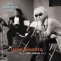 June Bisantz: It's Always You: June Bisantz Sings Chet Baker Vol. 2
