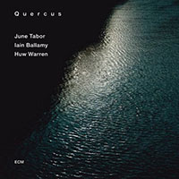 June Tabor / Iain Ballamy / Huw Warren: June Tabor / Iain Ballamy / Huw Warren: Quercus