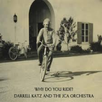 Darrell Katz and the JCA Orchestra: Why Do You Ride?