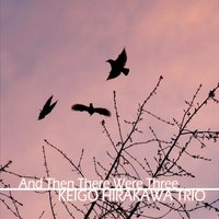Keigo Hirakawa Trio: And Then There Were Three