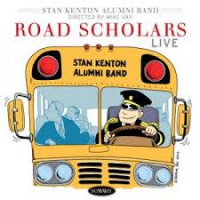Road Scholars Live by Stan Kenton Alumni Band