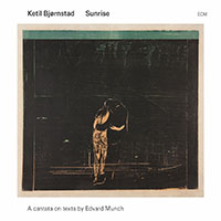 Album Ketil Bjornstad: Sunrise (A cantata on texts by Edvard Munch) by Ketil Bjornstad