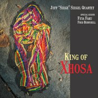 "Jeff ""Siege"" Siegel Quartet: King Of Xhosa"