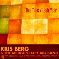 Kris Berg & The Metroplexity Big Band: This Time / Last Year