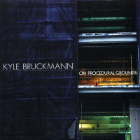 Album On Procedural Grounds by Kyle Bruckmann