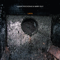 Liudas Mockunas & Barry Guy: Lava