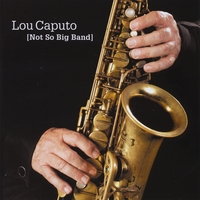 Lou Caputo Not So Big Band: Not So Big Band