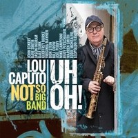 Lou Caputo Not So Big Band: Uh Oh!
