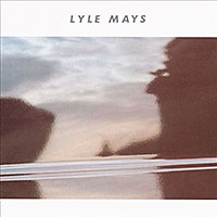 "Read ""Lyle Mays: Lyle Mays"" reviewed by John Kelman"