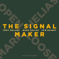 Mark Helias - Tony Malaby - Tom Rainey: The Signal Maker