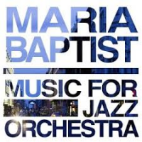 Maria Baptist: Music for Jazz Orchestra