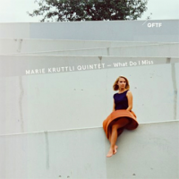 Marie Kruttli Quintet: What Do I Miss