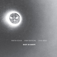 Martin Küchen, Johan Berthling, Steve Noble: Night in Europe