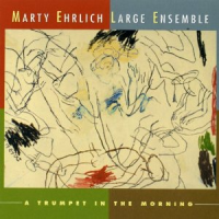 Marty Ehrlich Large Ensemble: A Trumpet in the Morning