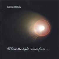Album Where the light comes from... by Eugene Maslov