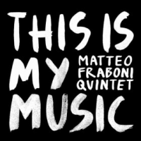Matteo Fraboni Quintet: This is My Music