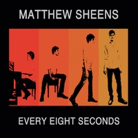 Matthew Sheens: Every Eight Seconds