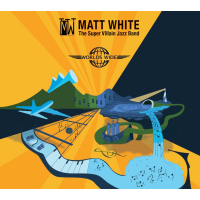 "Trumpeter/Composer Matt White & The Super Villain Jazz Band - ""Worlds Wide"" New Release - June 30"